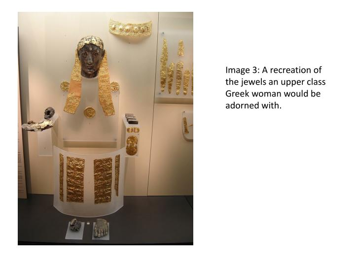 Image 3: A recreation of the jewels an upper class Greek woman would be adorned with.