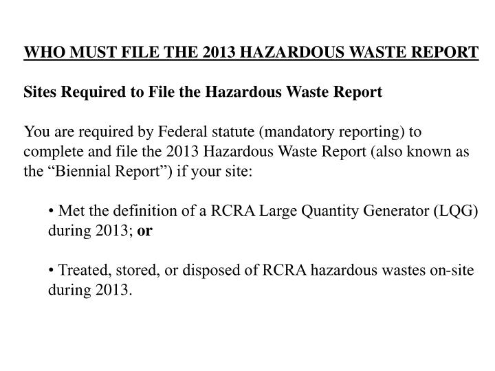 WHO MUST FILE THE 2013 HAZARDOUS WASTE REPORT