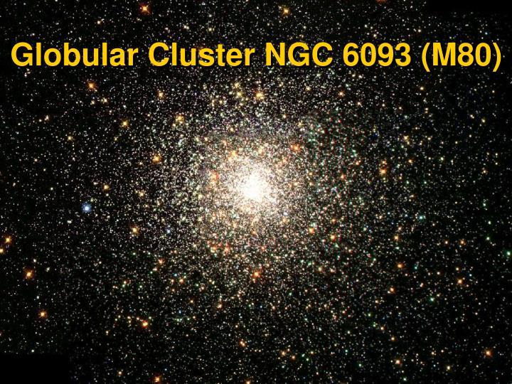 Globular Cluster NGC 6093 (M80)