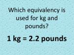 which equivalency is used for kg and pounds