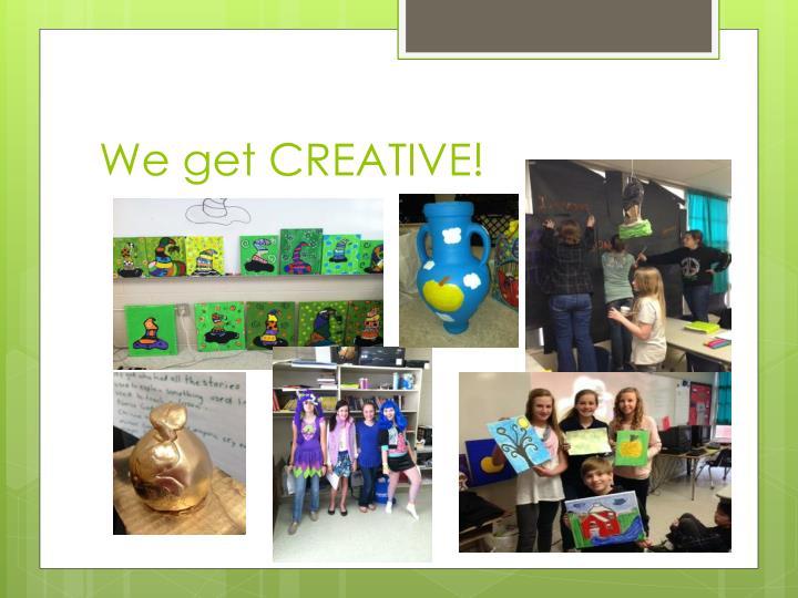 We get CREATIVE!