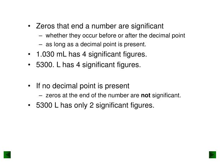 Zeros that end a number are significant