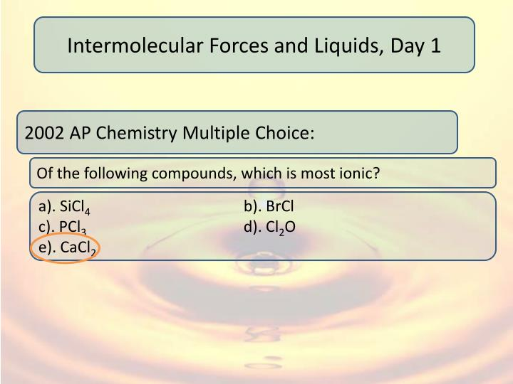 Intermolecular Forces and Liquids, Day 1