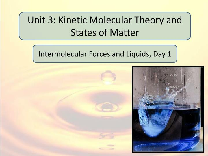 Unit 3: Kinetic Molecular Theory and States of Matter