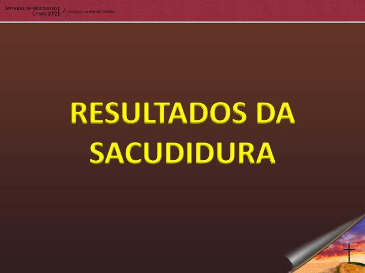 RESULTADOS DA SACUDIDURA