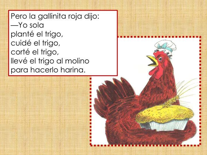Pero la gallinita roja dijo: