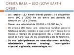 orbita baja leo low earth orbit
