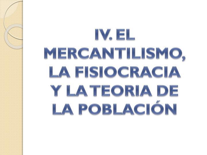 IV. EL MERCANTILISMO,