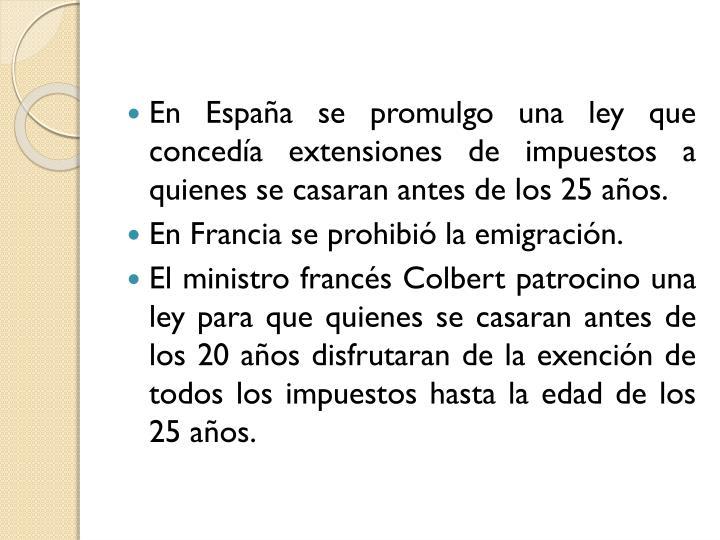 En Espaa se promulgo una ley que conceda extensiones de impuestos a quienes se casaran antes de los 25 aos.