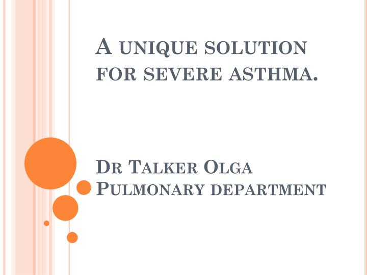 A unique solution for severe asthma dr talker olga pulmonary department