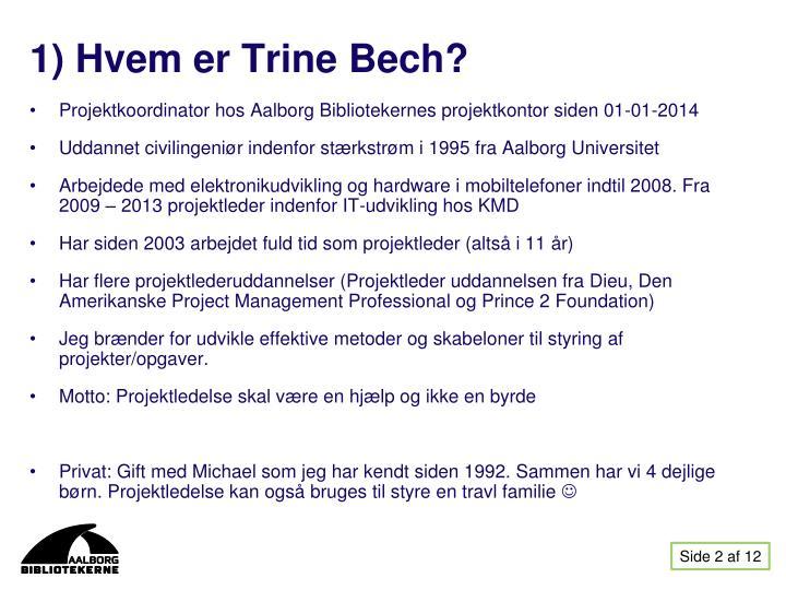 1) Hvem er Trine Bech?