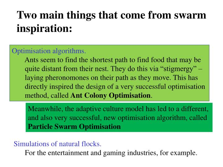 Two main things that come from swarm inspiration: