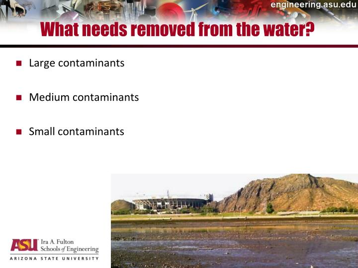 What needs removed from the water?
