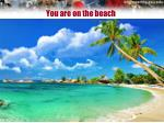 you are on the beach