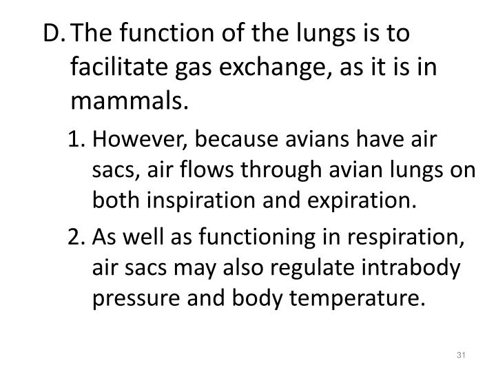 The function of the lungs is to facilitate gas exchange, as it is in mammals.