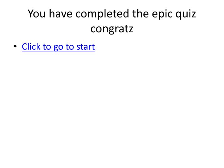 You have completed the epic quiz