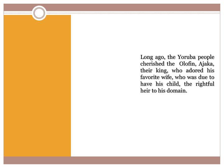 Long ago, the Yoruba people cherished the