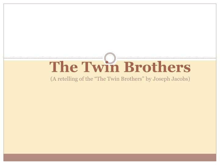 The twin brothers a retelling of the the twin brothers by joseph jacobs