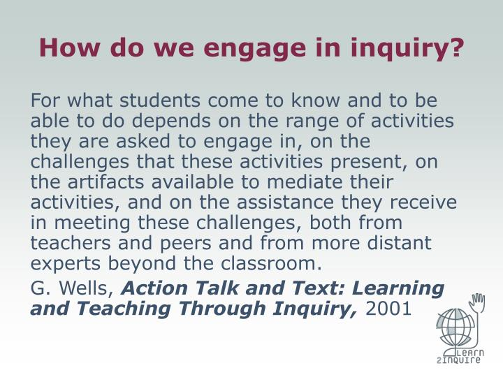 How do we engage in inquiry?