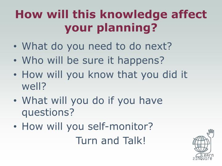 How will this knowledge affect your planning?