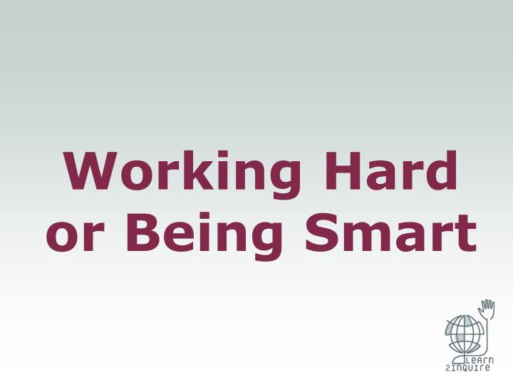 Working Hard or Being Smart