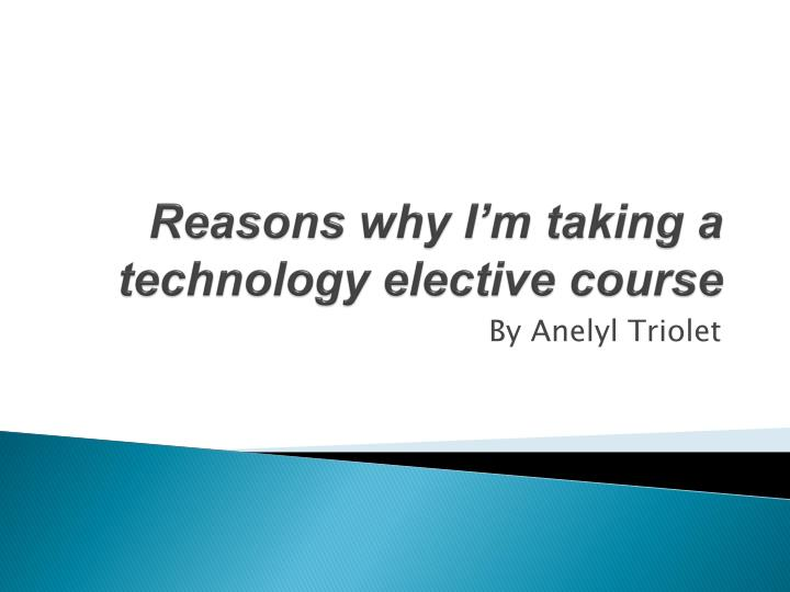 Reasons why i m taking a technology elective course