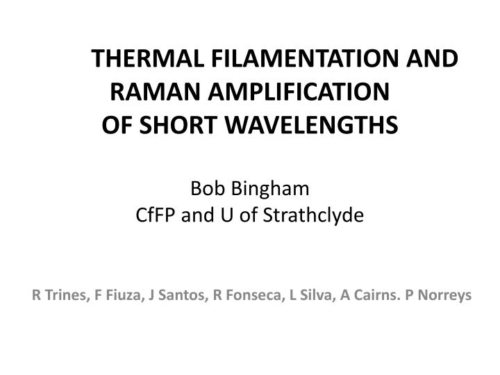THERMAL FILAMENTATION AND RAMAN AMPLIFICATION