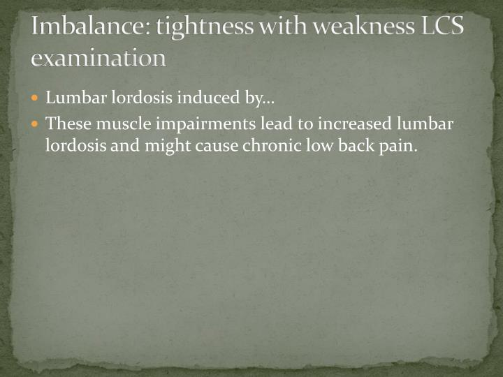 Imbalance: tightness with weakness LCS examination