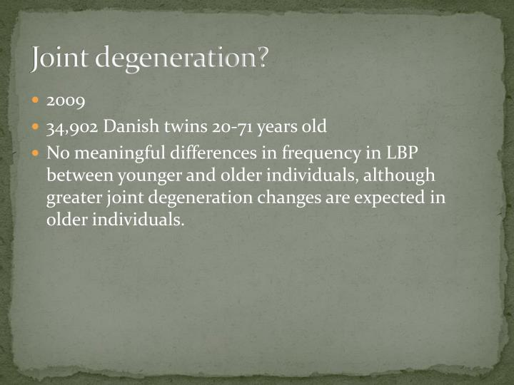 Joint degeneration?