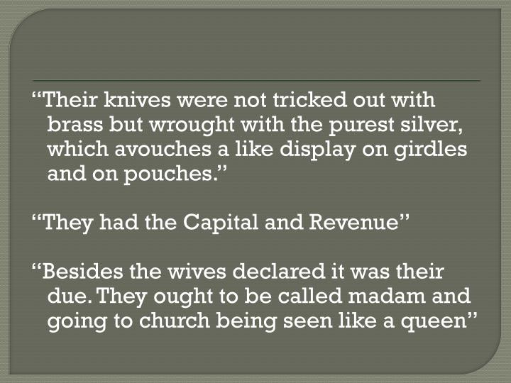 """Their knives were not tricked out with brass but wrought with the purest silver, which avouches a like display on girdles and on pouches."""