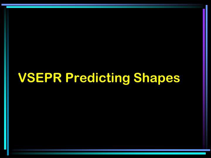 VSEPR Predicting Shapes