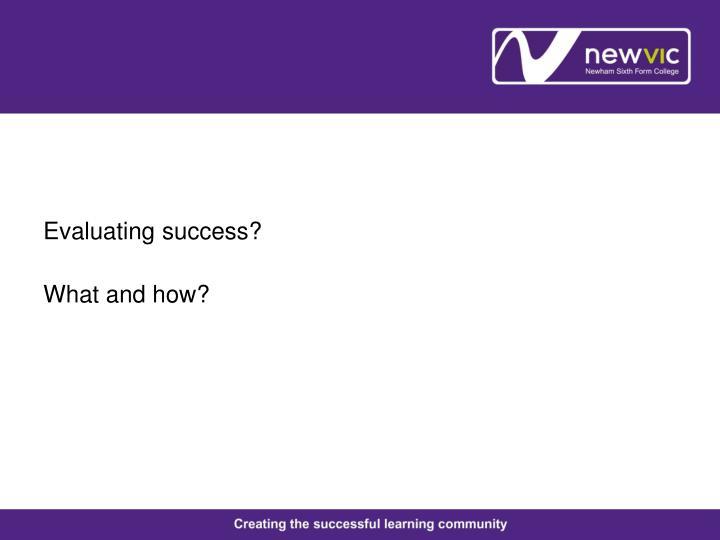 Evaluating success?