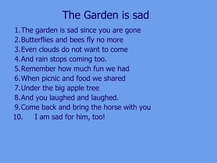 The Garden is sad