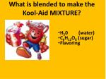 what is blended to make the kool aid mixture1