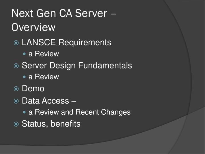 Next gen ca server overview