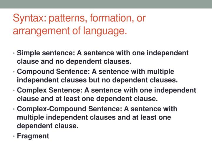Syntax: patterns, formation, or arrangement of language.