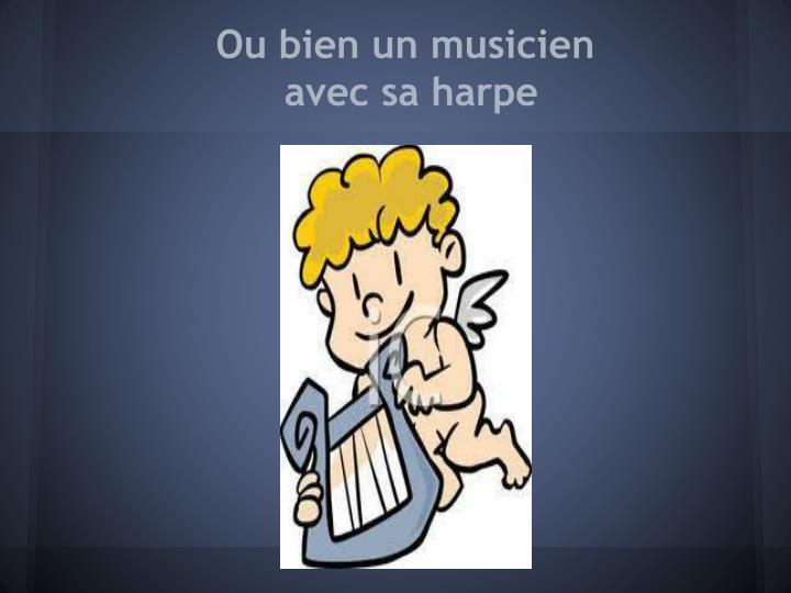 Ou bien un musicien