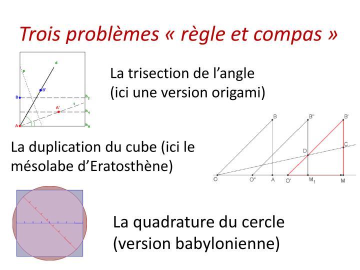 Trois problèmes «règle et compas»