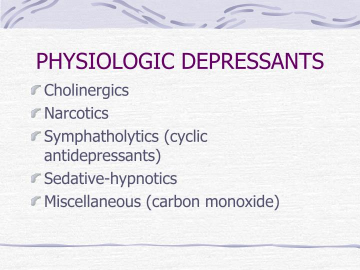 PHYSIOLOGIC DEPRESSANTS