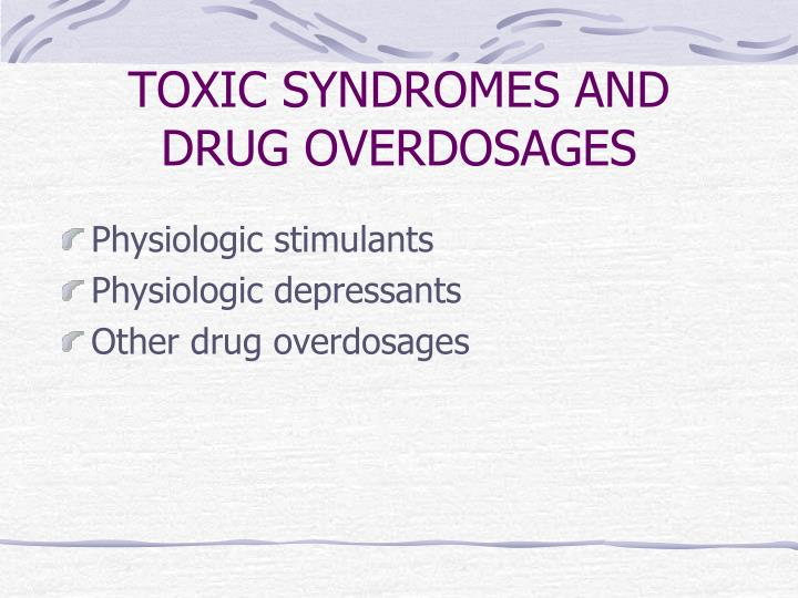 TOXIC SYNDROMES AND DRUG OVERDOSAGES