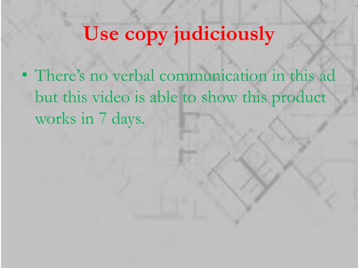 Use copy judiciously