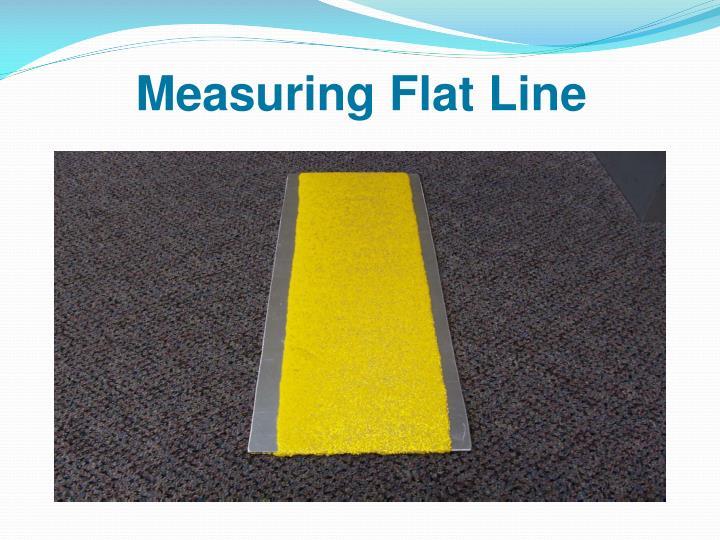 Measuring Flat Line