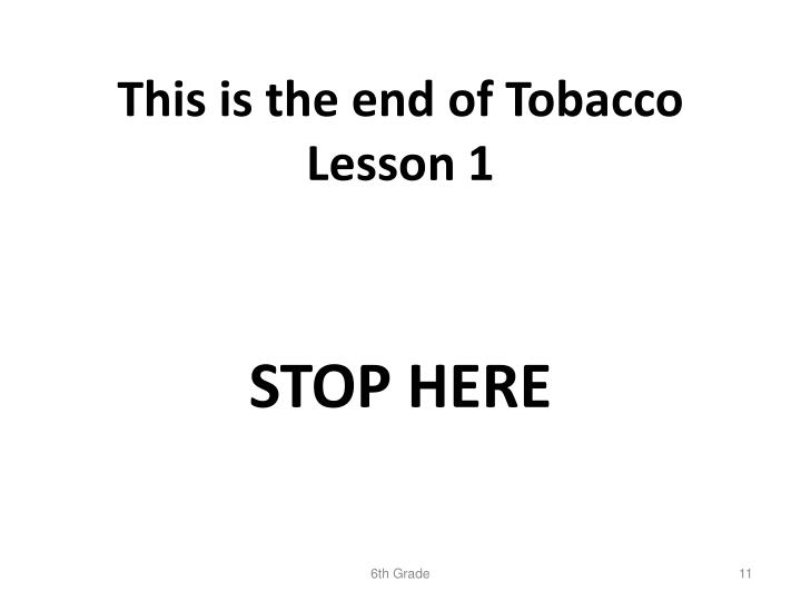 This is the end of Tobacco