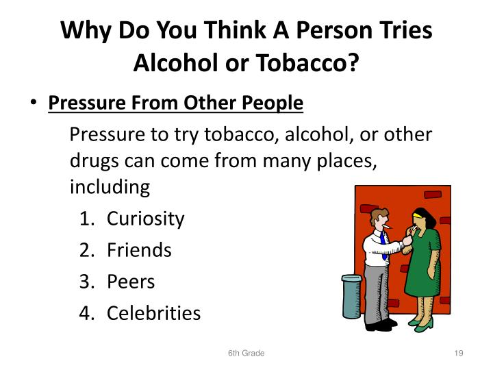 Why Do You Think A Person Tries Alcohol or Tobacco?
