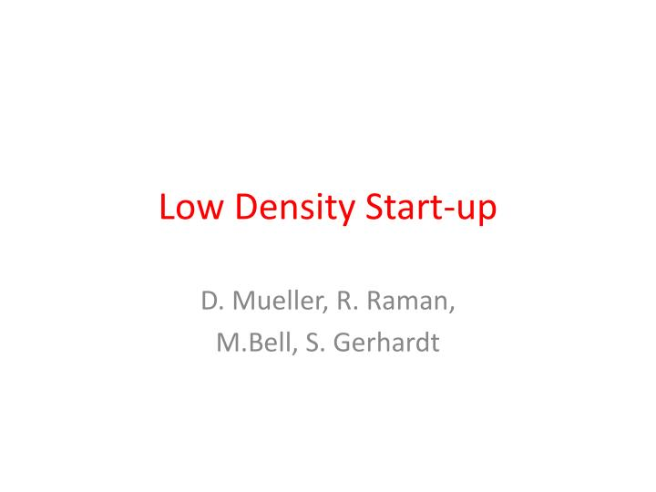 Low Density Start-up