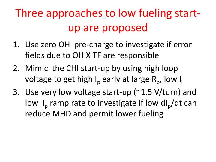 Three approaches to low fueling start-up are proposed