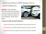 defensive drivers will a lways t ry to a void collisions
