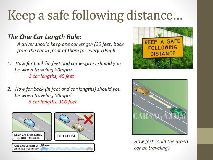 Keep a safe following distance…