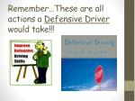 remember these are all actions a defensive driver would take
