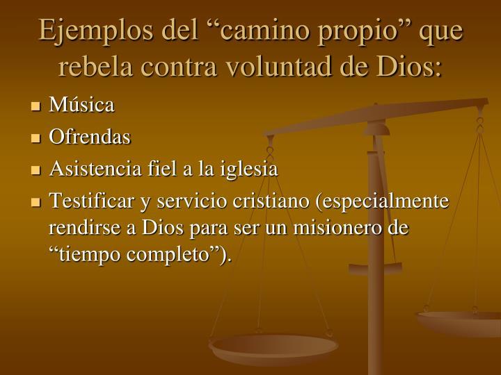 """Ejemplos del """"camino propio"""" que rebela contra voluntad de Dios:"""